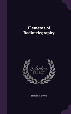 Elements of Radiotelegraphy - Stone, Ellery W