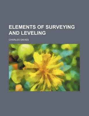 Elements of Surveying and Leveling - Davies, Charles