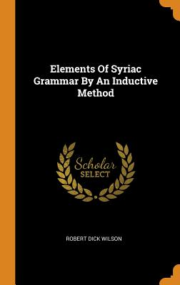 Elements of Syriac Grammar by an Inductive Method - Wilson, Robert Dick