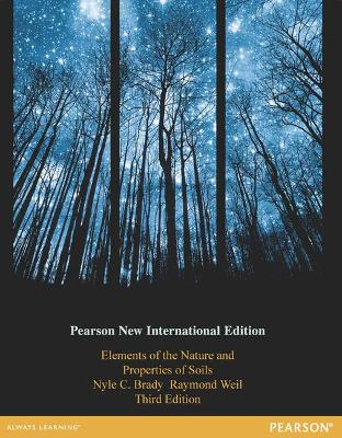 Elements of the Nature and Properties of Soils: Pearson New International Edition - Brady, Nyle C., and Weil, Raymond R.