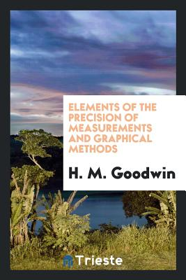 Elements of the Precision of Measurements and Graphical Methods - Goodwin, H M