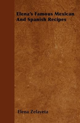 Elena's Famous Mexican and Spanish Recipes - Zelayeta, Elena
