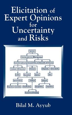 Elicitation of Expert Opinions for Uncertainty and Risks - Ayyub, Bilal M