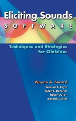 Eliciting Sounds Software: Techniques and Strategies for Clinicians - Secord, Wayne A.; Boyce, Suzanne E.; Donohue, Joann S.; Fox, Robert A.; Shine, Richard E.