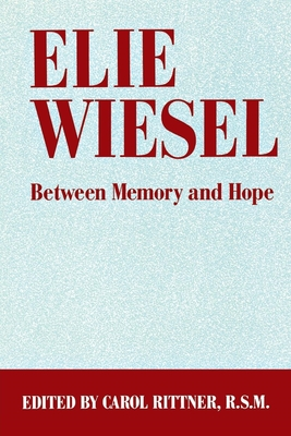 Elie Wiesel: Between Memory and Hope - Rittner, Carol, R.S.M. (Editor)
