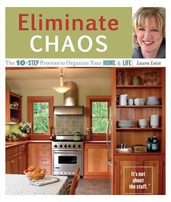 Eliminate Chaos: The 10-Step Process to Organize Your Home & Life - Leist, Laura