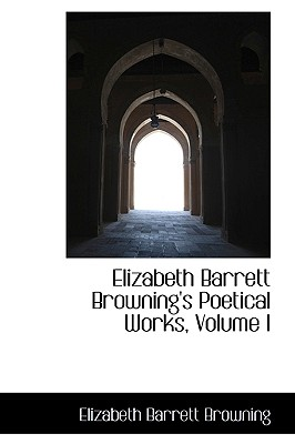 Elizabeth Barrett Browning's Poetical Works, Volume I - Browning, Elizabeth Barrett, Professor