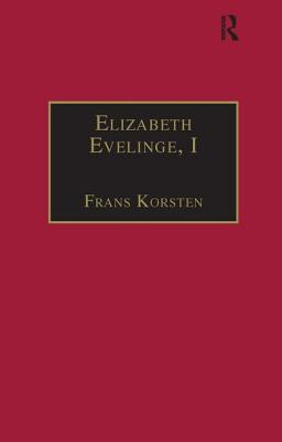 Elizabeth Evelinge: Printed Writings 1500-1640 Part 3, Volume 3 - Korsten, Frans-Willem, and Cullen, Patrick, Professor (Series edited by), and Prescott, Anne Lake, Ms. (Series edited by)