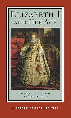 Elizabeth I and Her Age - Felch, Susan M (Editor), and Stump, Donald V (Editor)