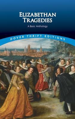Elizabethan Tragedies: A Basic Anthology - Dover Publications Inc