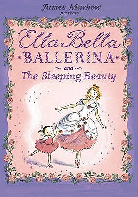 Ella Bella Ballerina and the Sleeping Beauty - Mayhew, James