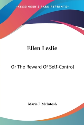Ellen Leslie: Or the Reward of Self-Control - McIntosh, Maria Jane