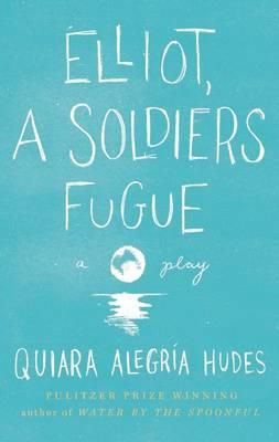 Elliot, a Soldier's Fugue - Hudes, Quiara Alegraia