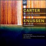Elliott Carter: Concerto for Orchestra; Oliver Knussen: Océan de terre