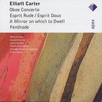 Elliott Carter: Oboe Concerto; Esprit Rude / Esprit Doux; A Mirror on Which to Dwell; Penthode