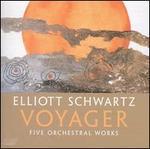 Elliott Schwartz: Voyager & Five Orchestral Works