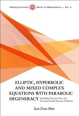 Elliptic, Hyperbolic and Mixed Complex Equations with Parabolic Degeneracy: Including Tricomi-Bers and Tricomi-Frankl-Rassias Problems - Wen, Guo Chun