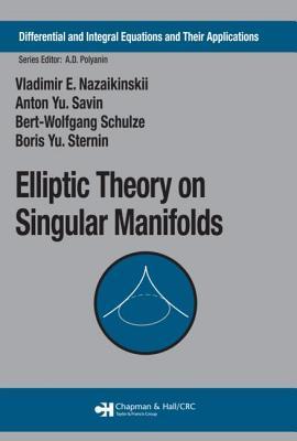 Elliptic Theory on Singular Manifolds - Savin, Anton Yu., and Schulze, Bert-Wolfgang, and Sternin, Boris Yu.