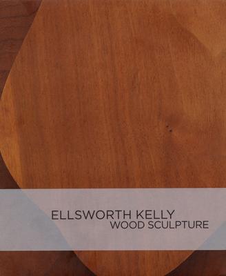 Ellsworth Kelly: Wood Sculpture - Kelly, Ellsworth, and Richardson, Brenda (Text by)