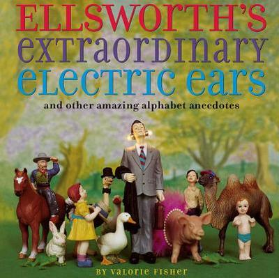 Ellsworth's Extraordinary Electric Ears and Other -