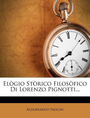 Elogio Storico Filosofico Di Lorenzo Pignotti (1816) - Paolini, Aldobrando
