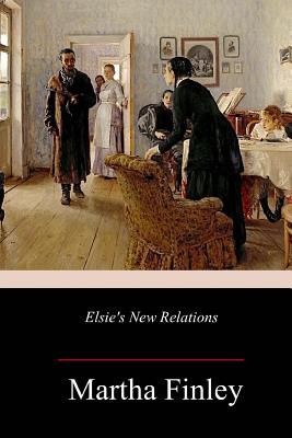 Elsie's New Relations - Finley, Martha