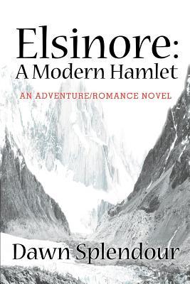 Elsinore: A Modern Hamlet: An Adventure/Romance Novel - Splendour, Dawn