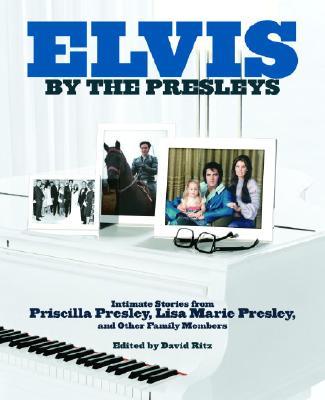 Elvis by the Presleys - Presley, Priscilla, and Presley, Lisa Marie, and Ritz, David (Editor)