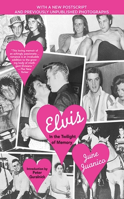 Elvis: In the Twilight of Memory - Juanico, June, and Guralnick, Peter (Introduction by)