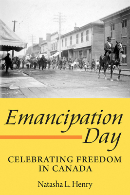 Emancipation Day: Celebrating Freedom in Canada - Henry, Natasha L