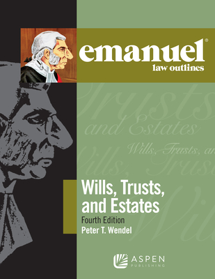 Emanuel Law Outlines for Wills, Trusts, and Estates - Wendel, Peter T