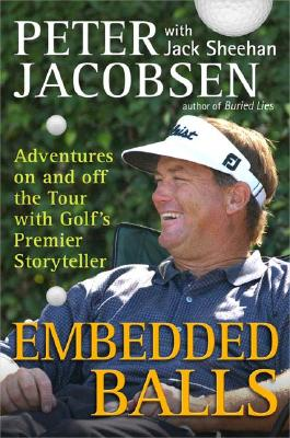 Embedded Balls: Adventures on and Off the Tour with Golf's Premier Storyteller - Jacobsen, Peter