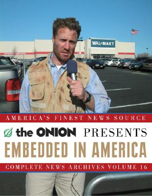 Embedded in America: The Onion Complete News Archives Volume 16 - The Onion