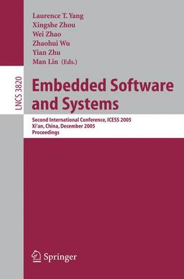 Embedded Software and Systems: Second International Conference, Icess 2005, Xi'an, China, December 16-18, 2005, Proceedings - Yang, Laurence T (Editor), and Zhou, Xingshe (Editor), and Zhao, Wei (Editor)