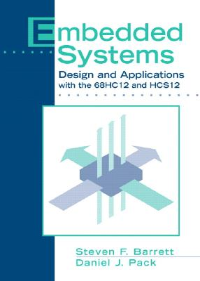 Embedded Systems: Design and Applications with the 68hc12 and Hcs12 - Barrett, Steven F