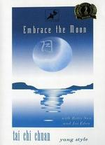 Embrace the Moon: Tai Chi Chuan - Yang Style