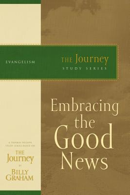 Embracing the Good News: The Journey Study Series - Graham, Billy