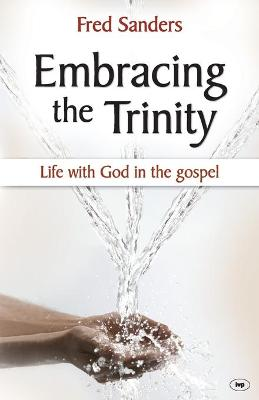 Embracing the Trinity: Life with God in the Gospel - Sanders, Fred
