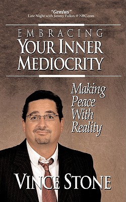 Embracing Your Inner Mediocrity: Making Peace with Reality - Stone, Vince