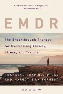 Emdr: The Breakthrough Therapy for Overcoming Anxiety, Stress, and Trauma - Shapiro, Francine, and Forrest, Margot Silk