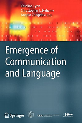 Emergence of Communication and Language - Lyon, Caroline (Editor), and Nehaniv, Chrystopher L. (Editor), and Cangelosi, Angelo (Editor)