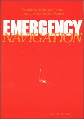 Emergency Navigation: Pathfinding Techniques for the Inquisitive and Prudent Mariner - Burch, David
