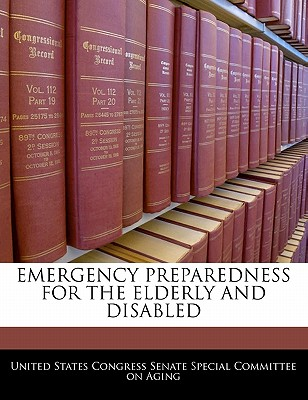 Emergency Preparedness for the Elderly and Disabled - United States Congress Senate Special Co (Creator)