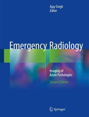 Emergency Radiology: Imaging of Acute Pathologies - Singh, Ajay, MD (Editor)