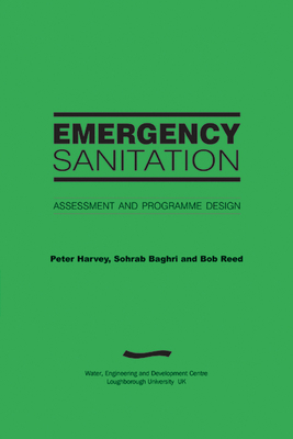 Emergency Sanitation: Assessment and programme design - Harvey, Peter, and Baghri, Sohrab, and Reed, Bob
