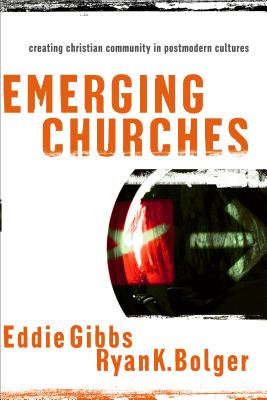 Emerging Churches: Creating Christian Community in Postmodern Cultures - Gibbs, Eddie