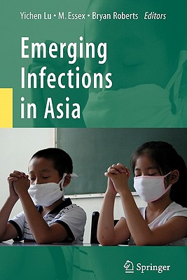 Emerging Infections in Asia - Lu, Yichen (Editor), and Essex, Max (Editor), and Roberts, Bryan (Editor)