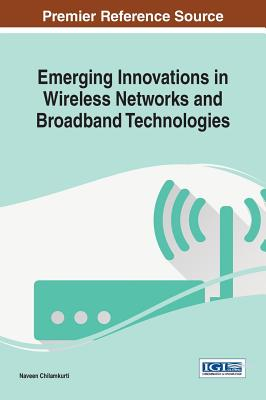 Emerging Innovations in Wireless Networks and Broadband Technologies - Chilamkurti, Naveen (Editor)