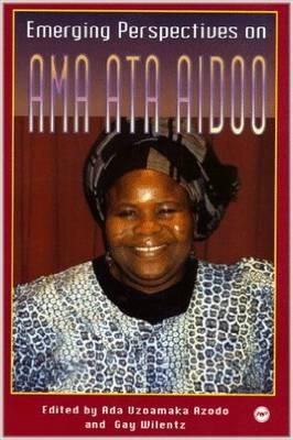 Emerging Perspectives on Ama Ata Aidoo - Azodo, ADA Uzoamaka (Editor), and Africa World Press, and Wilentz, Gay (Editor)