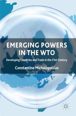 Emerging Powers in the WTO: Developing Countries and Trade in the 21st Century - Michalopoulos, Constantine